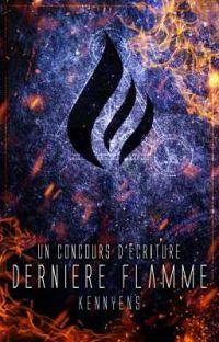 La Dernière Flamme, Concours Wattpad (Inscriptions FERMÉES) cover