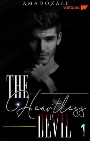 BOOK 1 | The Heartless Devil [ COMPLETED ]✔️ by AmadoXael