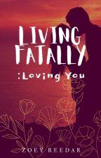 Living Fatally : Loving You by friedchickenAHHH