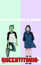 Every Creature Academy  by QueenTitania-
