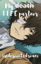 My Life Partner ~ Dazai x Reader by iridescentxdream