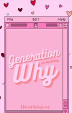 Generation Why (Epistolary) by thewritingvoid