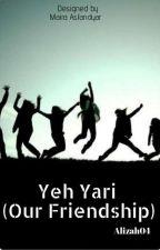 Yeh yari (our friendship) द्वारा zahwrites04