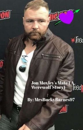 Jon Moxley's Mate ( A Werewolf Mate Story) slow updates by MrsBuckyBarnes97