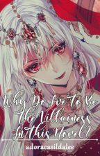 Why Do I've To Be The Villainess In This Novel? oleh Adoracasildalee
