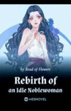 Rebirth of an Idle Noblewoman (1-200) by Aversh321