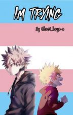 I'm Trying (Trans Bakugou) by Ghost_boy0-0