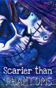 Scarier than phantoms  by