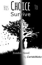 His CHOICE To Survive. [Zombie Novel] by Nathan_Rasu