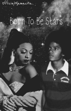 Born To Be Stars [Michael Jackson Fanfic] by XOXOShanicee