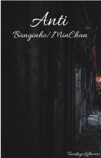 Anti - Banginho/MinChan by TuesdaysLeftovers