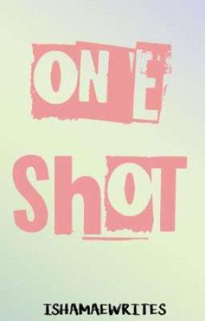 One Shots by Ishamaewrites