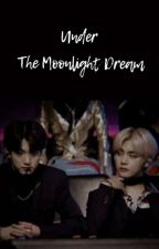 Under The Moonlight Dream【 Completed 】 by Epiphany_Jinah