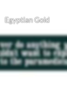 Egyptian Gold by stillaround