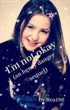 I'M NOT OKAY (AN HENRY DANGER SEQUEL) by Rea186