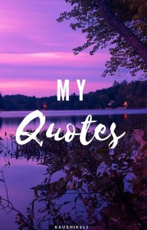 My quotes  by kaushik217