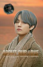 About Our Love ♧KTH FANFICTION♧ by Taehyungs-soul-mate