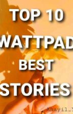 TOP TEN WATTPAD BEST STORIES by Anayil_Yem