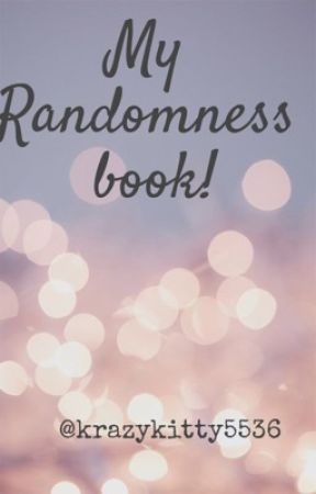 Randomness book! by Krazykitty5536