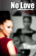 No Love  (August Alsina Love Story) by diaryoflala