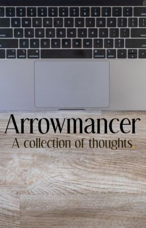 Arrowmancer: A Collection of Thoughts by Arrowmancer