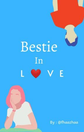 Bestie In Love (FAST UPDATE) by fhazha_