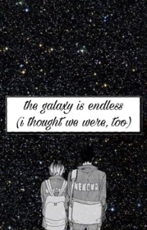 the galaxy is endless (i thought we were, too) by kodzukuro