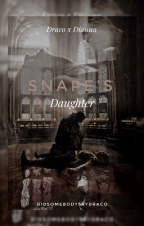 Snape's Daughter (Draco Malfoy) by DidSomebodySayDraco