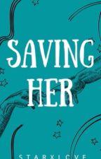 Saving Her (REWRITING) by starxlove