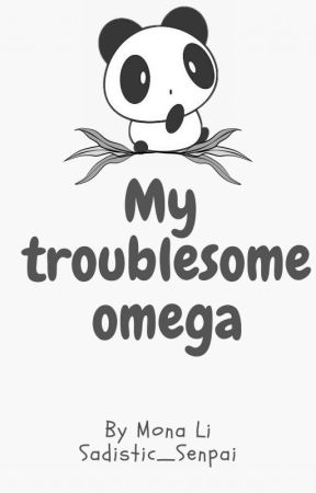 My troublesome Omega by Sadistic_Senpai