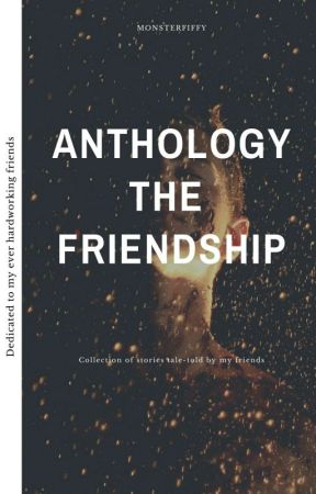 Anthology: The Friendship by MonsterFiffy