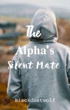 The Alpha's Silent Mate ✔️ by Blackdustwolf