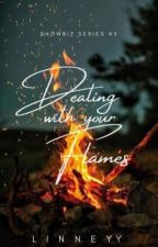 Dealing with your Flames (Showbiz Series # 3) by Linneyy