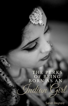 ♚PERKS OF BEING BORN AS AN INDIAN GIRL♚ by Sarah_Reynold