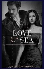 Love from the Sea [OUAT || Killian Jones || SEA LOVE 1] by bethanyjanebooks