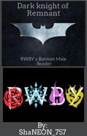 Dark Knight of Remnant: RWBY x Batman Male Reader by ShaNEON_757