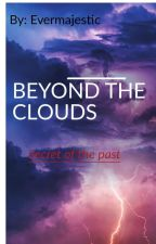 BEYOND THE CLOUDS : Secrets of the past [ON HOLD] by evermajestic