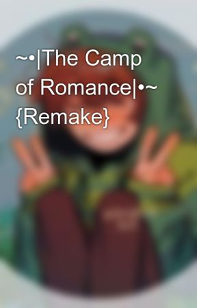 ~•|The Camp of Romance|•~ {Remake} by xXMicah-sanXx