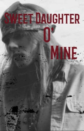 Sweet Daughter O' Mine (Axl Rose fanfiction) by 80s_Lover666