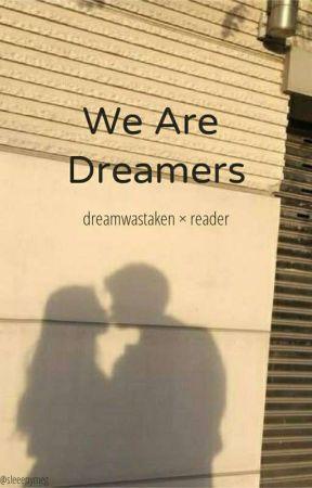 We Are Dreamers (dreamwastaken × reader) by sleeepymeg