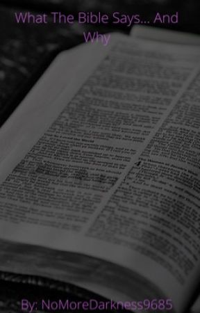 What the Bible Says..... And Why by NoMoreDarkness9685