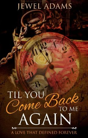 Til You Come Back to Me Again - A Love Story by jewela