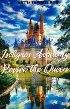 Ischyròs Academy: Revive The Queen by Ms_LuckyAine