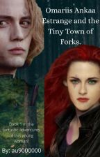 Omariis Ankaa Estrange and the Tiny Town of Forks by au900000