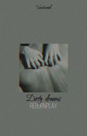 Dirty dreams // Rebornplay by Vantwooh