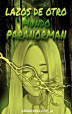 LAZOS DE OTRO MUNDO[Paranorman] de DianeMalfoy_H