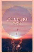Desiring You by StillAlive2020
