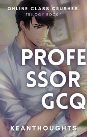 PROFESSOR GCQ (Online Class Crushes Trilogy 1) by keandelle