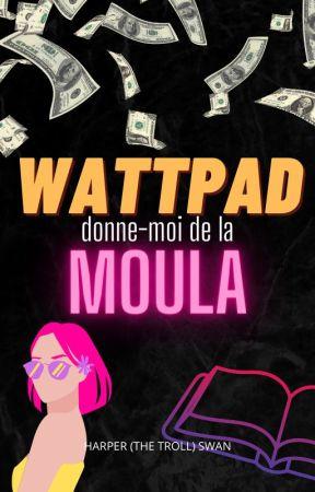 Wattpad, donne-moi de la moula by miss-red-in-hell
