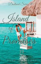 Island Of Promises (Destined Series#1) by your_Hyacinth